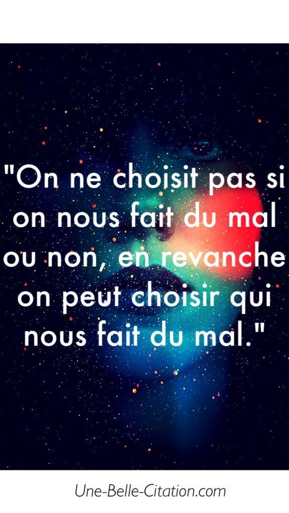« On ne choisit pas si on nous fait du mal ou non, en revanche on peut choisir qui nous fait du mal. »