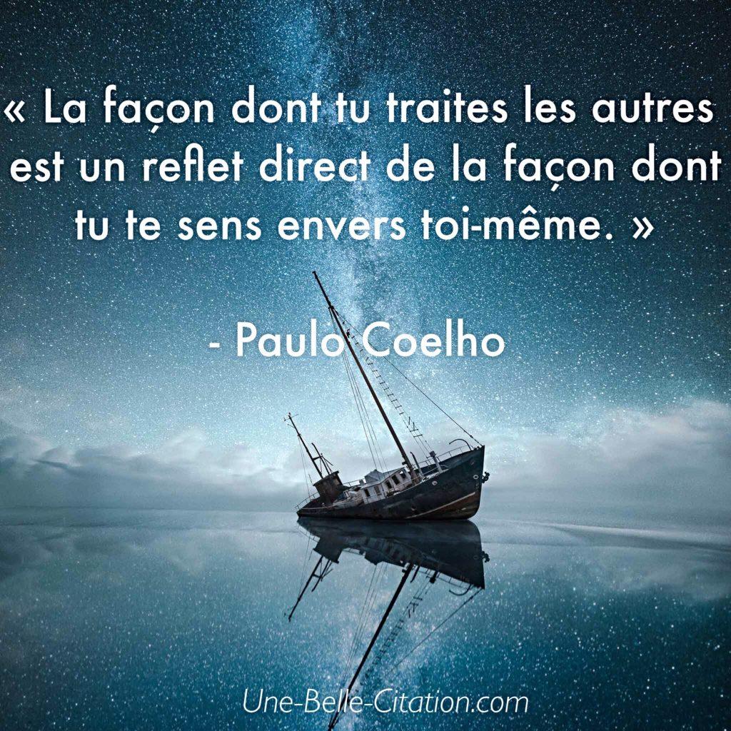 «La façon dont tu traites les autres est un reflet direct de la façon dont tu te sens envers toi-même» – Paulo Coelho