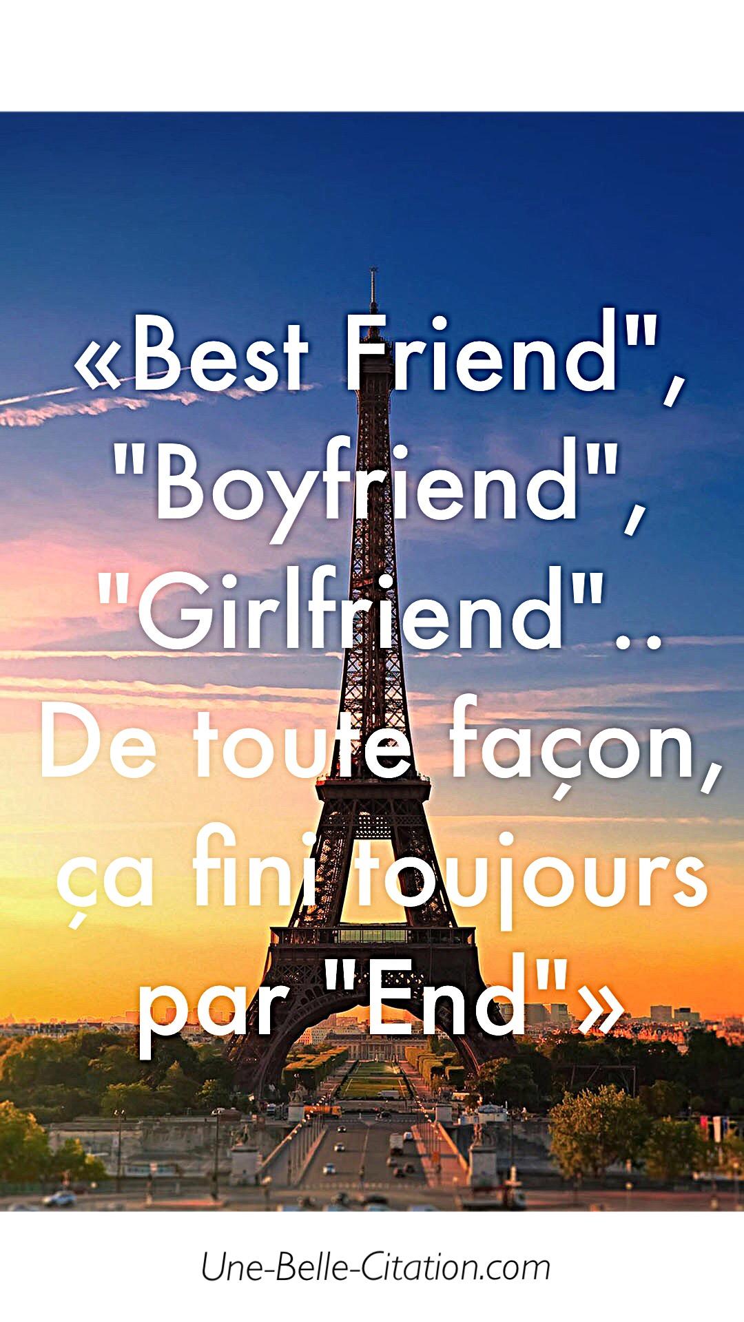 « «Best friends», «Boyfriend», «Girlfriend», .. De toute façon, ça fini toujours par end. »