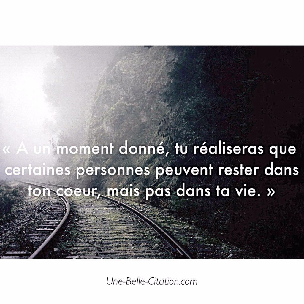 « A un moment donné, tu réaliseras que certaines personnes peuvent rester dans ton coeur, mais pas dans ta vie. »