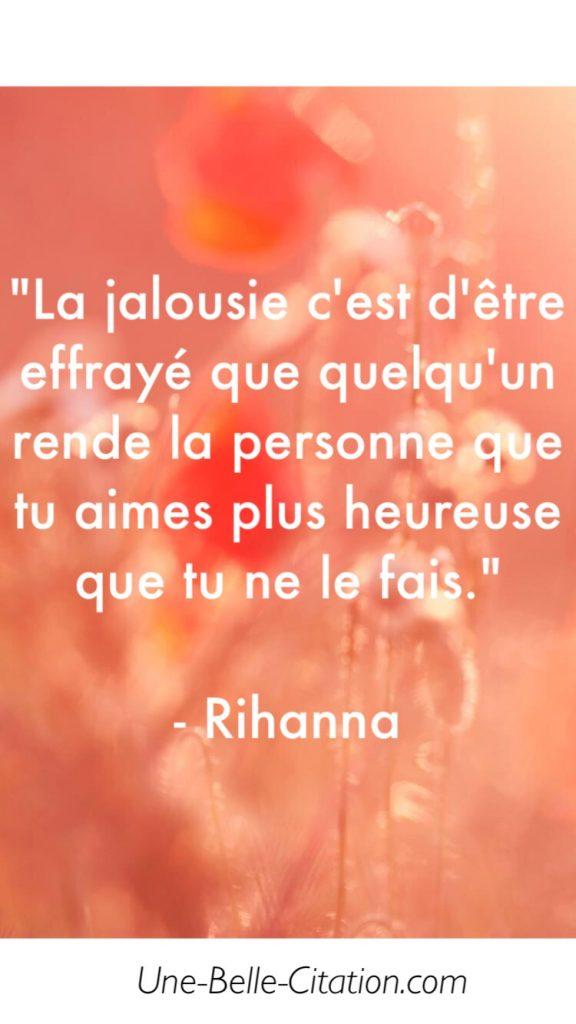 « La jalousie c'est d'être effrayé que quelqu'un rende la personne que tu aimes plus heureuse que tu ne le fais. »