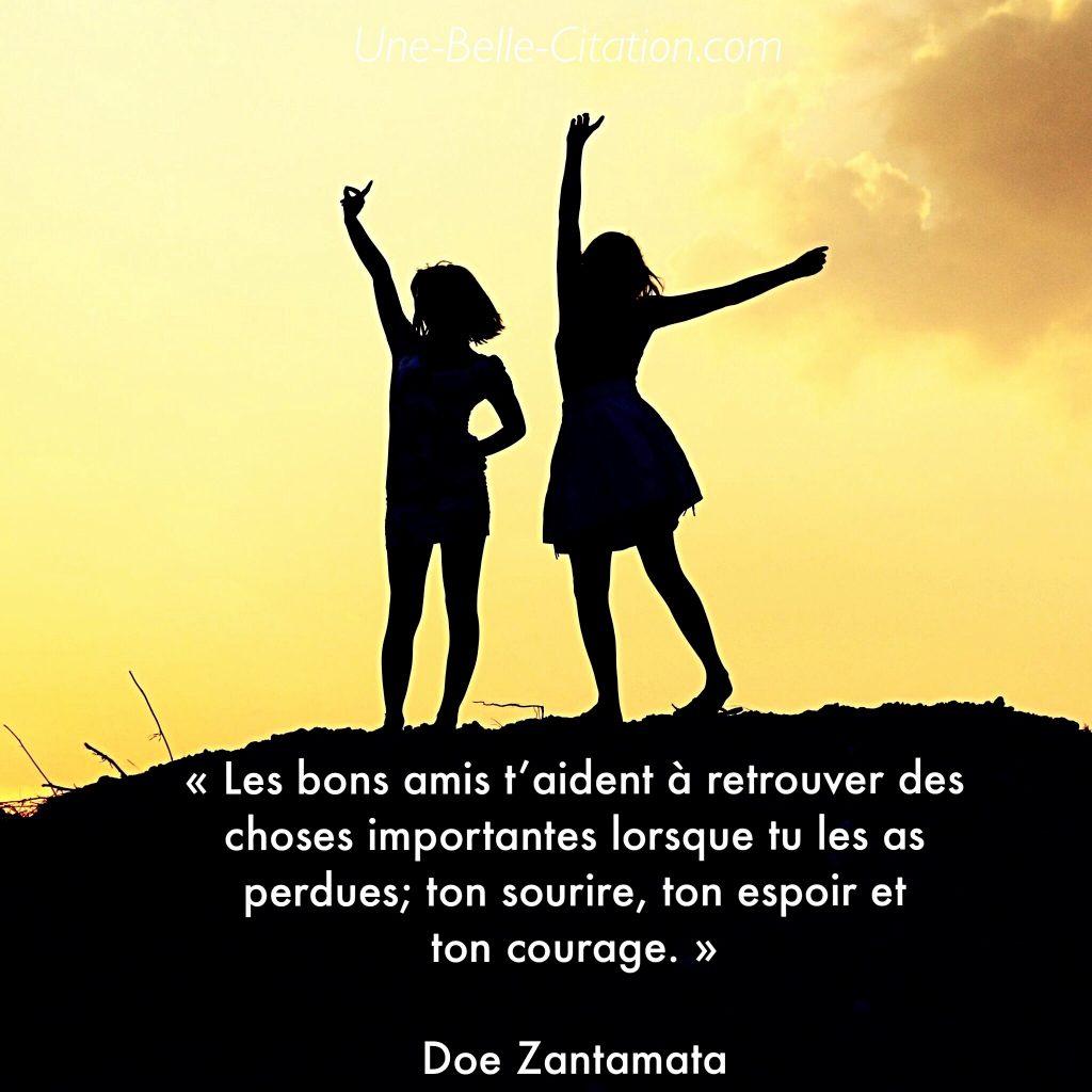 « Les bons amis t'aident à retrouver des choses importantes lorsque tu les as perdues; ton sourire, ton espoir et ton courage. »