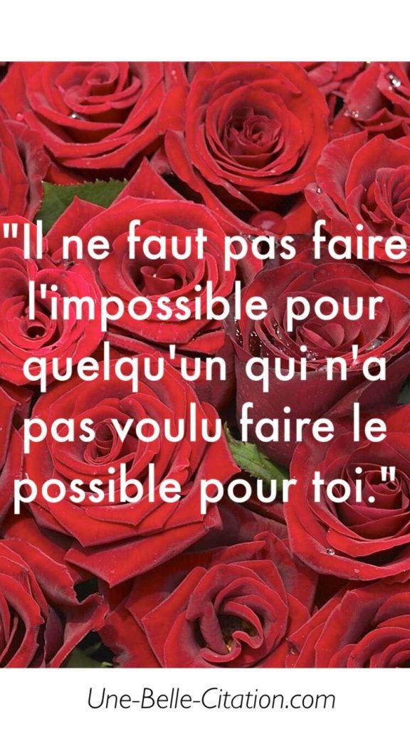 « Il ne faut pas faire l'impossible pour quelqu'un qui n'a pas voulu faire le possible pour toi. »
