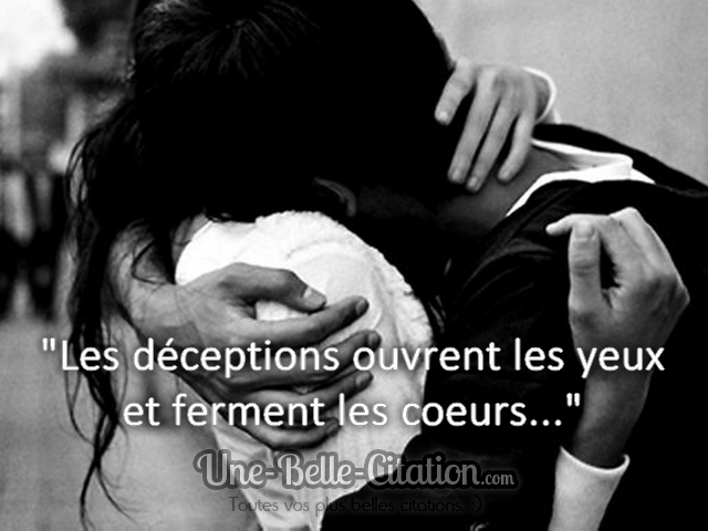 «Les déceptions ouvrent les yeux et ferment les cœurs…»