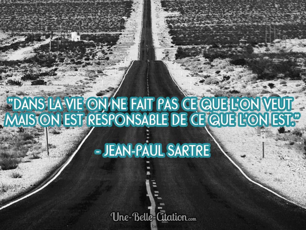 «Dans la vie on ne fait pas ce que l'on veut mais on est responsable de ce que l'on est.» Jean-Paul Sartre