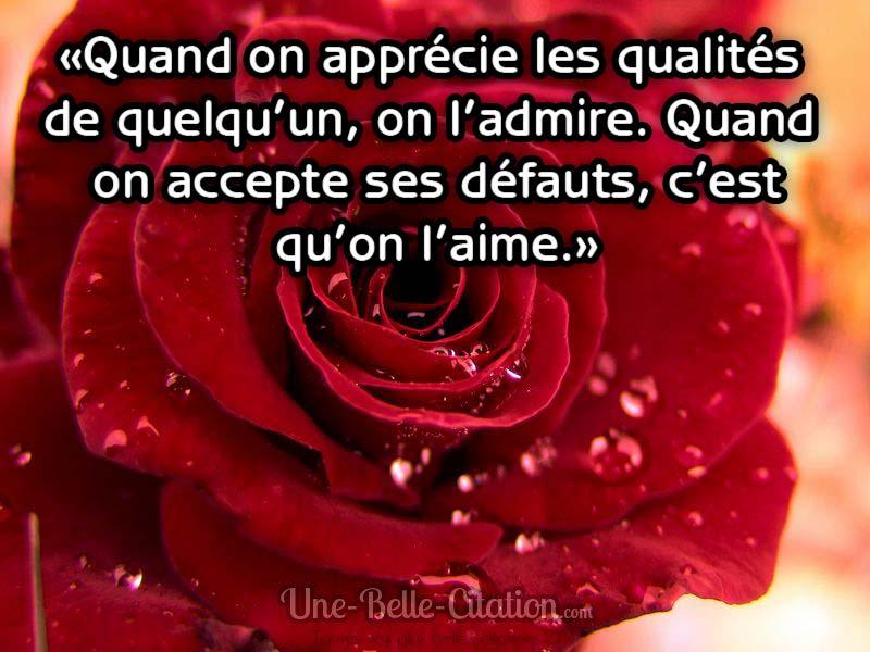 «Quand on apprécie les qualités  de quelqu'un, on l'admire. Quand  on accepte ses défauts, c'est qu'on l'aime.»