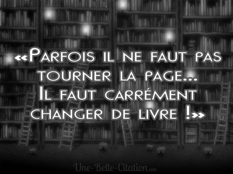 «Parfois il ne faut pas tourner la page…  Il faut carrément changer de livre !»