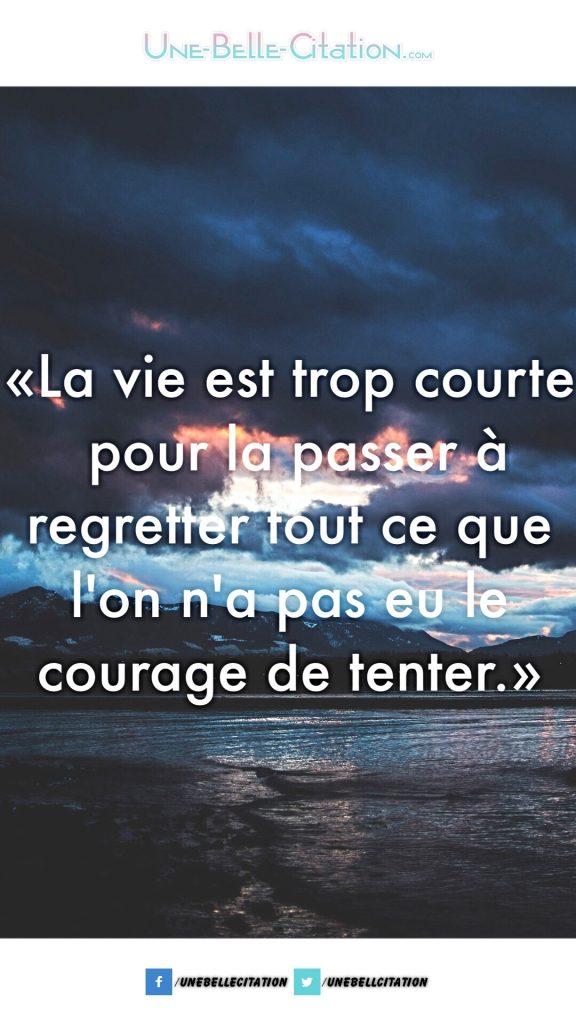 «La vie est trop courte pour la passer à regretter tout ce que l'on n'a pas eu le courage de tenter»