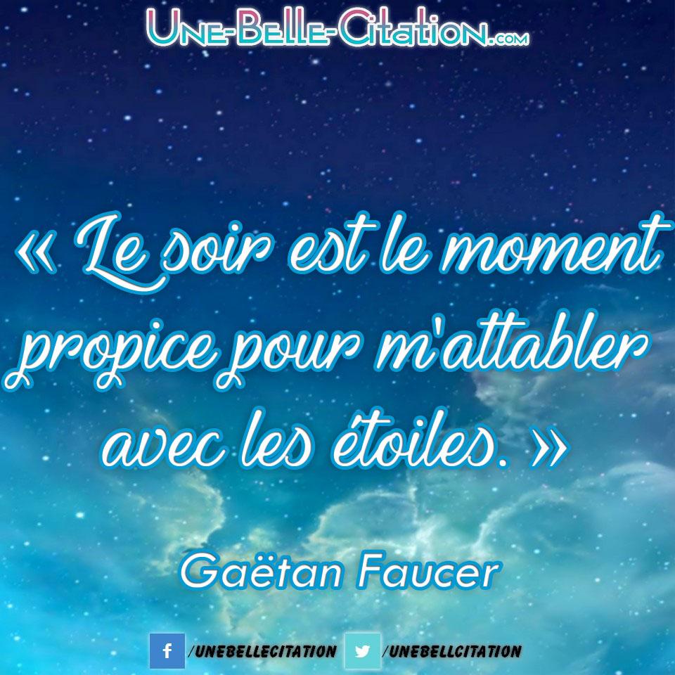 « Le soir est le moment propice pour m'attabler avec les étoiles. » – Gaëtan Faucer