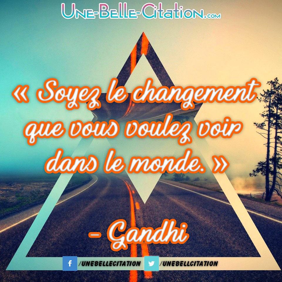 « Soyez le changement que vous voulez voir dans le monde » – Gandhi