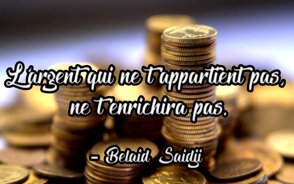 « L'argent qui ne t'appartient pas, ne t'enrichira pas. »